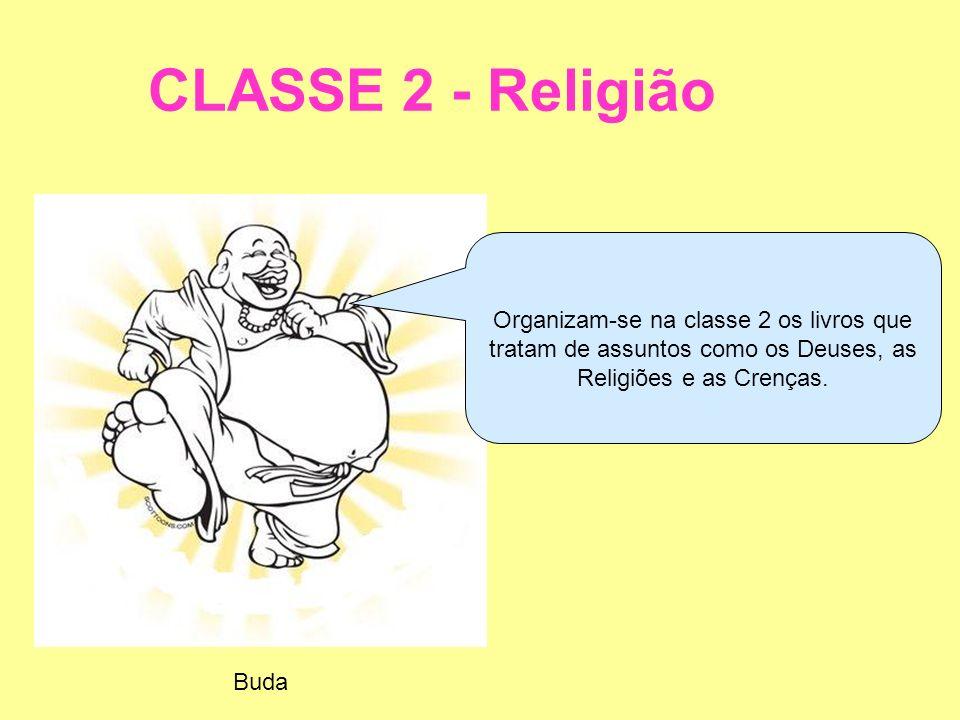 CLASSE 2 - ReligiãoOrganizam-se na classe 2 os livros que tratam de assuntos como os Deuses, as Religiões e as Crenças.