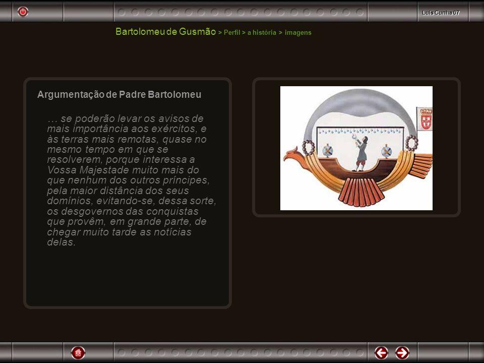 Luis Cunha 07 Bartolomeu de Gusmão > Perfil > a história > imagens. Argumentação de Padre Bartolomeu.