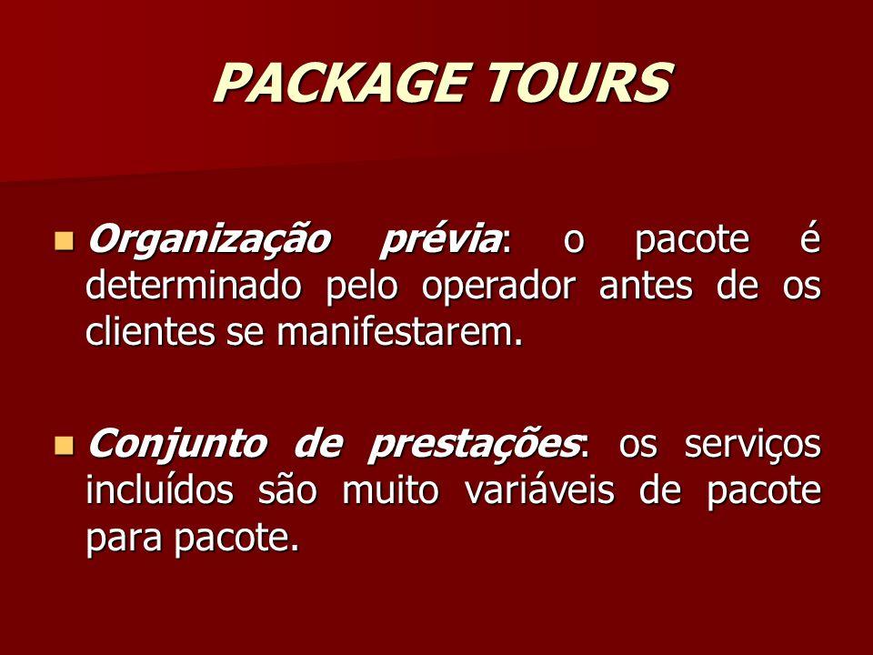 PACKAGE TOURS Organização prévia: o pacote é determinado pelo operador antes de os clientes se manifestarem.