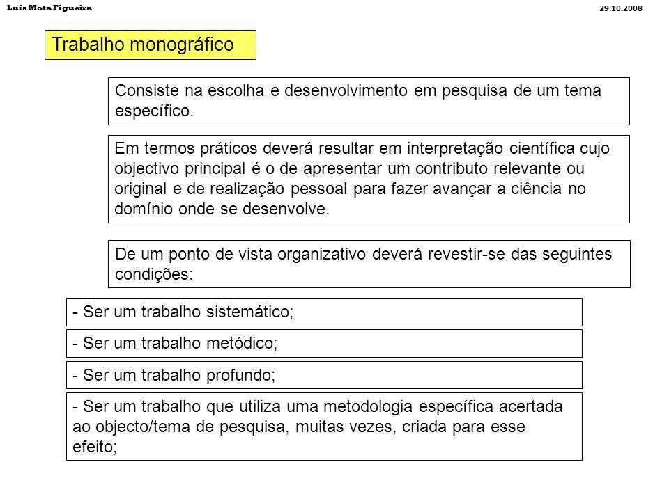 Luís Mota Figueira29.10.2008. Trabalho monográfico. Consiste na escolha e desenvolvimento em pesquisa de um tema específico.