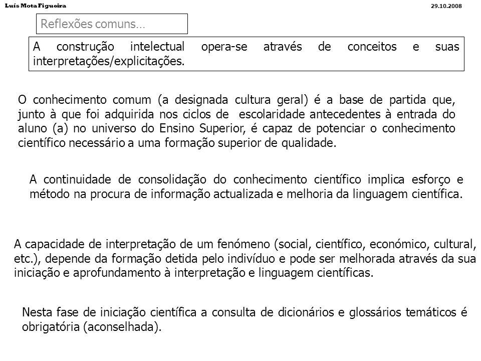 Luís Mota Figueira29.10.2008. Reflexões comuns… A construção intelectual opera-se através de conceitos e suas interpretações/explicitações.