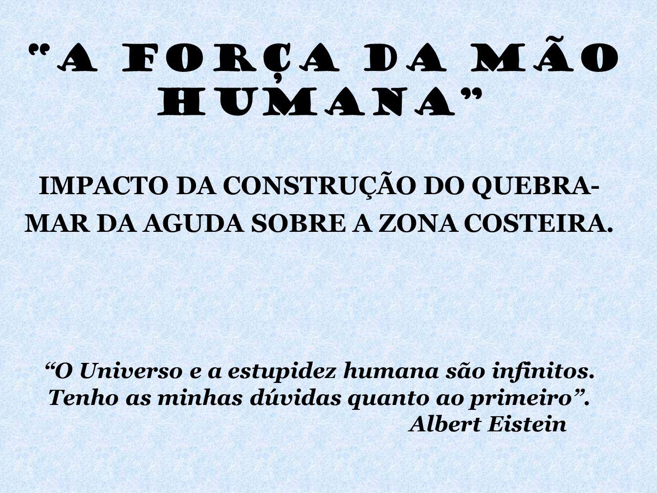A FORÇA DA MÃO HUMANA IMPACTO DA CONSTRUÇÃO DO QUEBRA-MAR DA AGUDA SOBRE A ZONA COSTEIRA.
