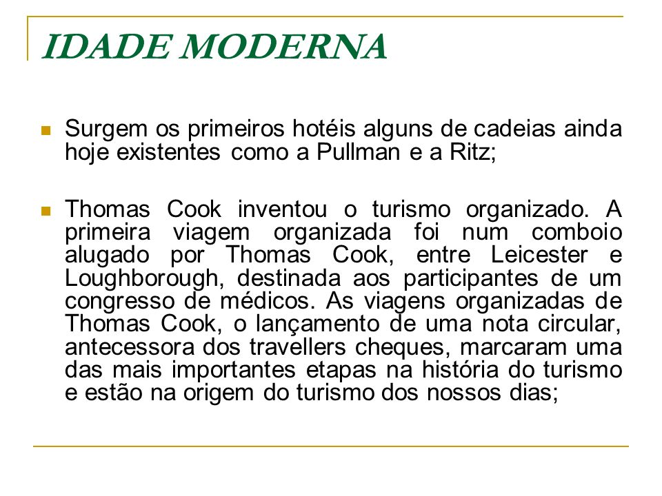 IDADE MODERNA Surgem os primeiros hotéis alguns de cadeias ainda hoje existentes como a Pullman e a Ritz;