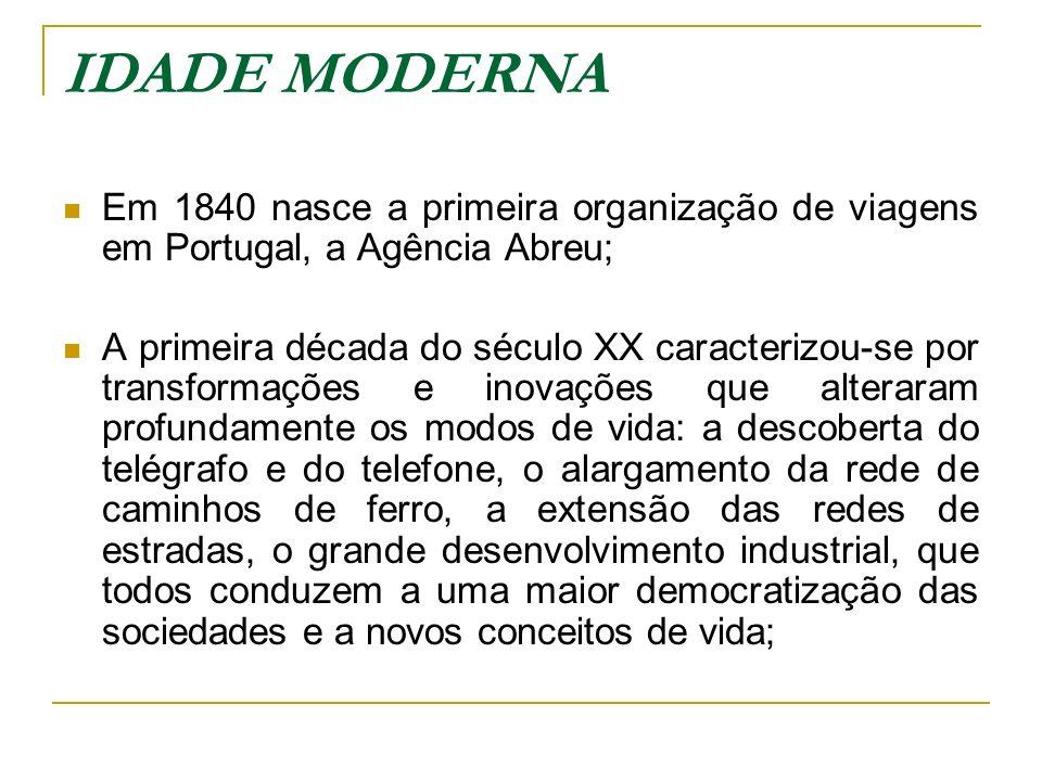 IDADE MODERNA Em 1840 nasce a primeira organização de viagens em Portugal, a Agência Abreu;