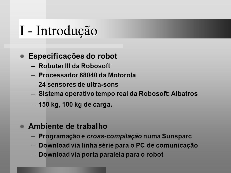 I - Introdução Especificações do robot Ambiente de trabalho
