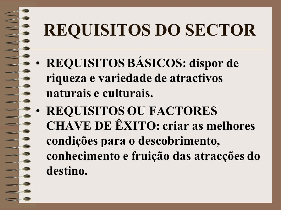REQUISITOS DO SECTORREQUISITOS BÁSICOS: dispor de riqueza e variedade de atractivos naturais e culturais.