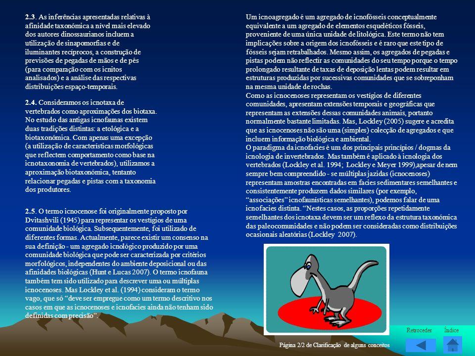 2.3. As inferências apresentadas relativas à afinidade taxonómica a nível mais elevado dos autores dinossaurianos incluem a utilização de sinapomorfias e de iluminantes recíprocos, a construção de previsões de pegadas de mãos e de pés (para comparação com os icnitos analisados) e a análise das respectivas distribuições espaço-temporais.