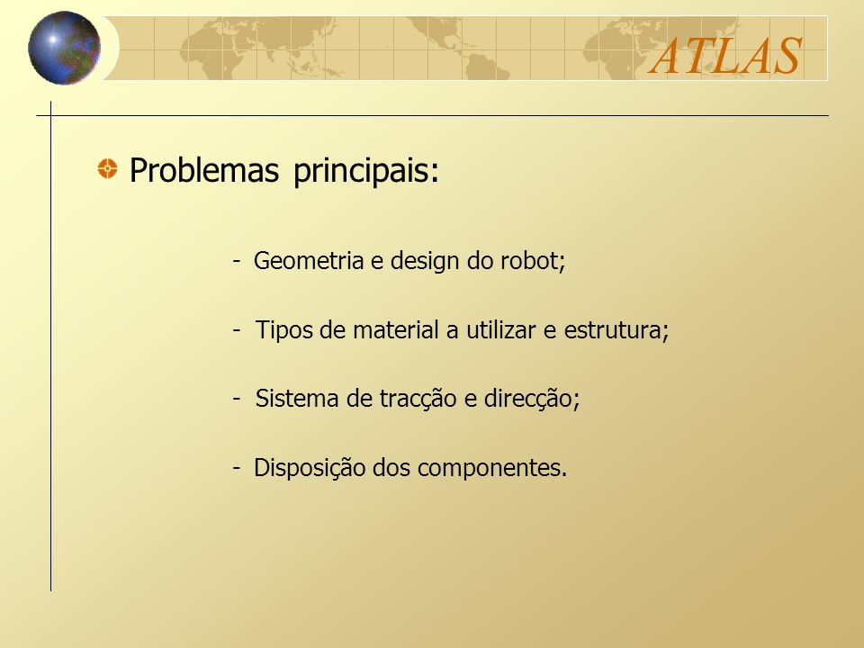 ATLAS Problemas principais: - Geometria e design do robot;