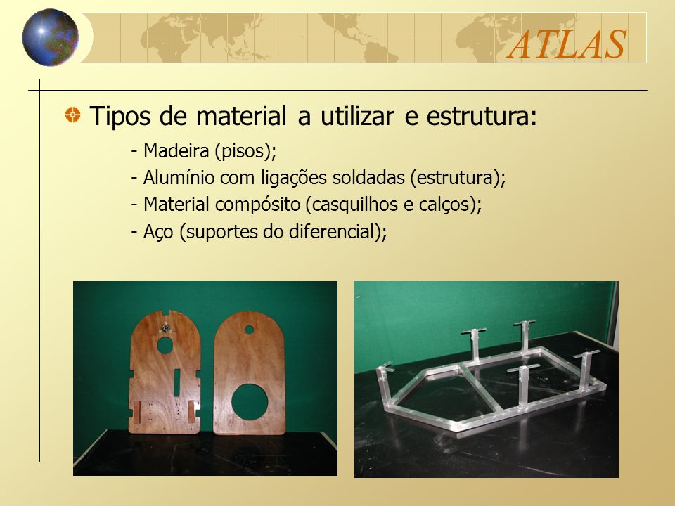 ATLAS Tipos de material a utilizar e estrutura: - Madeira (pisos);
