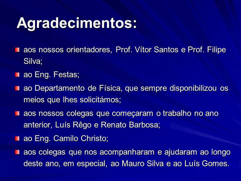 Agradecimentos: aos nossos orientadores, Prof. Vítor Santos e Prof. Filipe Silva; ao Eng. Festas;