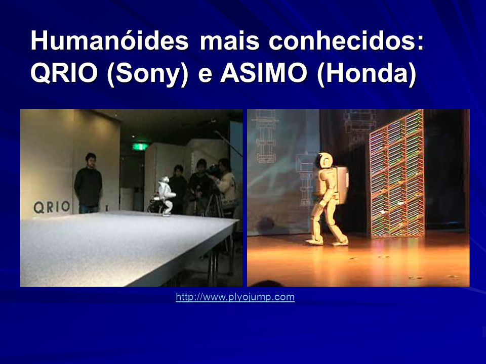 Humanóides mais conhecidos: QRIO (Sony) e ASIMO (Honda)