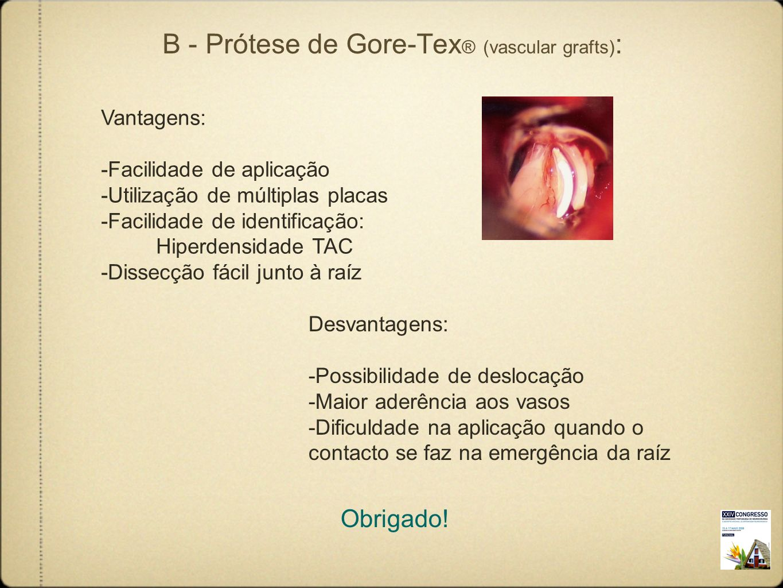 B - Prótese de Gore-Tex® (vascular grafts):