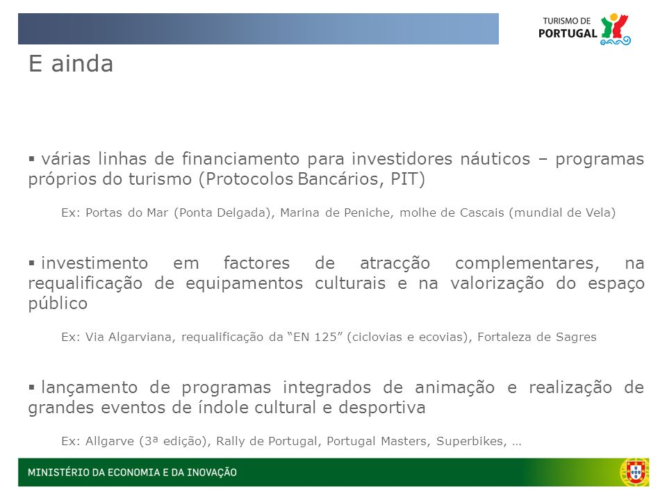 E ainda várias linhas de financiamento para investidores náuticos – programas próprios do turismo (Protocolos Bancários, PIT)