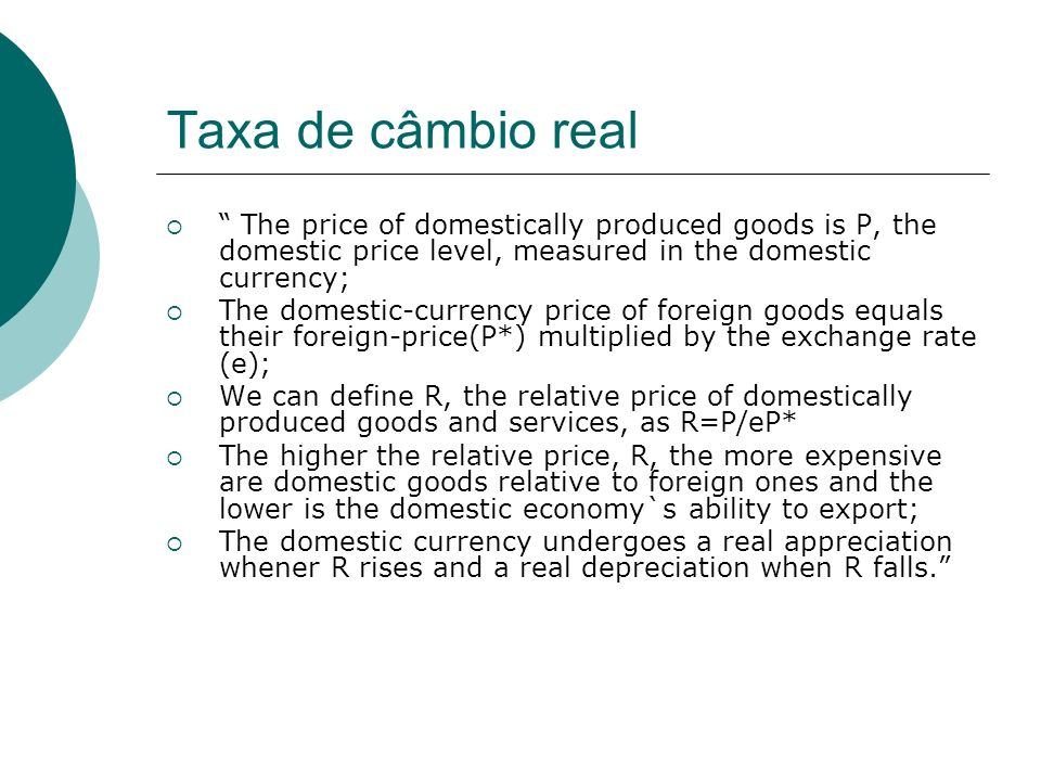 Taxa de câmbio real The price of domestically produced goods is P, the domestic price level, measured in the domestic currency;