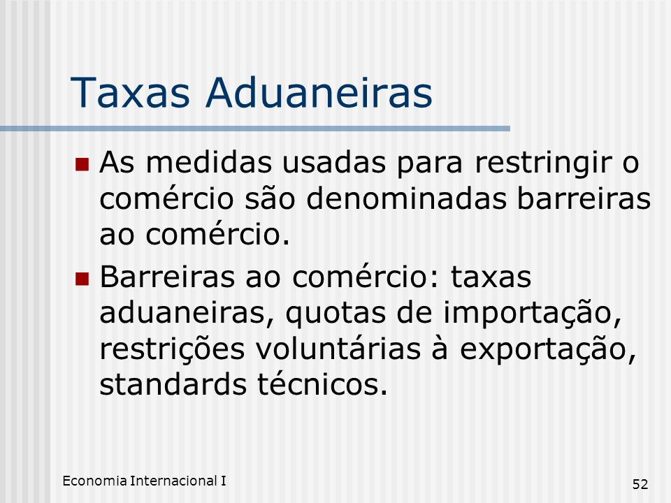 Taxas AduaneirasAs medidas usadas para restringir o comércio são denominadas barreiras ao comércio.