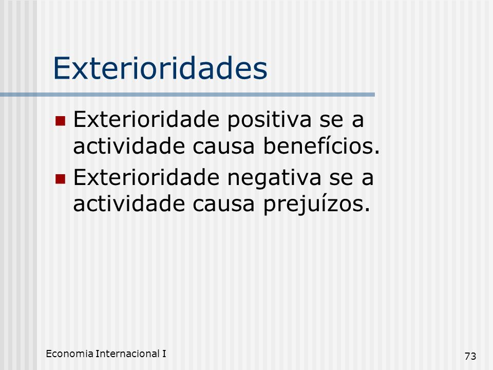 Exterioridades Exterioridade positiva se a actividade causa benefícios. Exterioridade negativa se a actividade causa prejuízos.