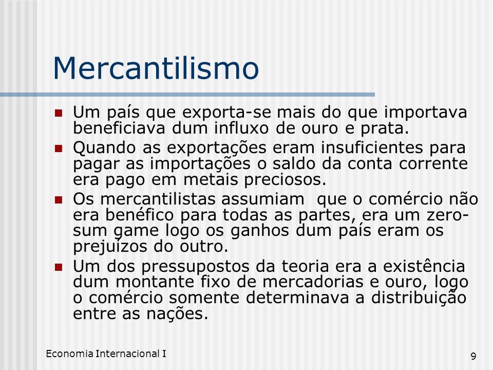 Mercantilismo Um país que exporta-se mais do que importava beneficiava dum influxo de ouro e prata.