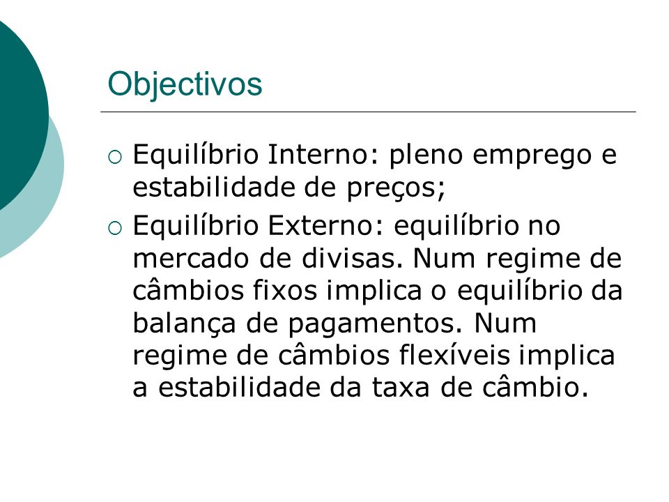 Objectivos Equilíbrio Interno: pleno emprego e estabilidade de preços;