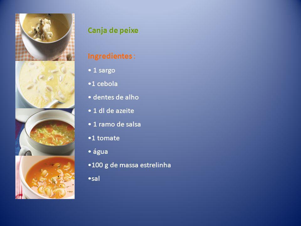 Canja de peixe Ingredientes : 1 sargo 1 cebola dentes de alho