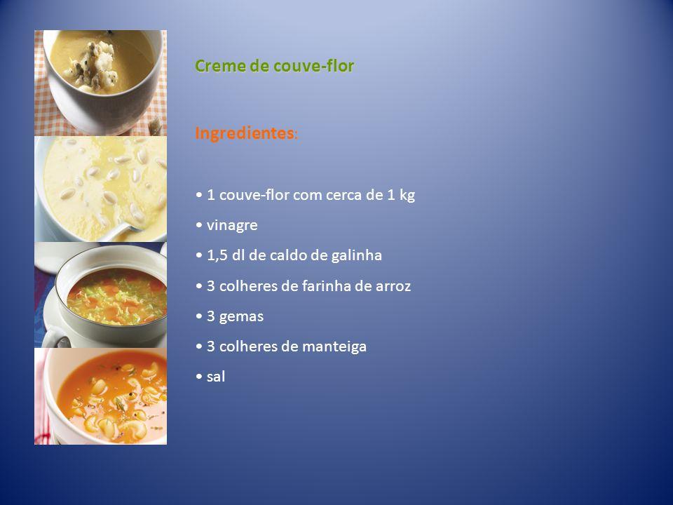 Creme de couve-flor Ingredientes: 1 couve-flor com cerca de 1 kg