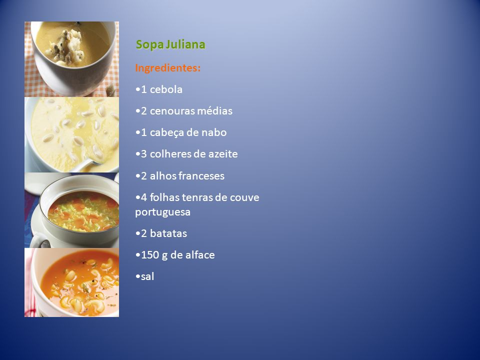 Sopa Juliana Ingredientes: 1 cebola 2 cenouras médias 1 cabeça de nabo