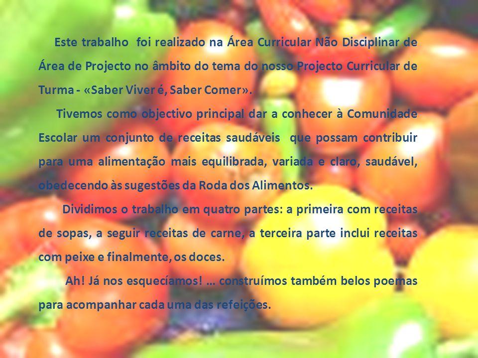 Este trabalho foi realizado na Área Curricular Não Disciplinar de Área de Projecto no âmbito do tema do nosso Projecto Curricular de Turma - «Saber Viver é, Saber Comer».
