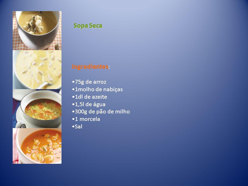Sopa Seca Ingredientes: 75g de arroz 1molho de nabiças 1dl de azeite