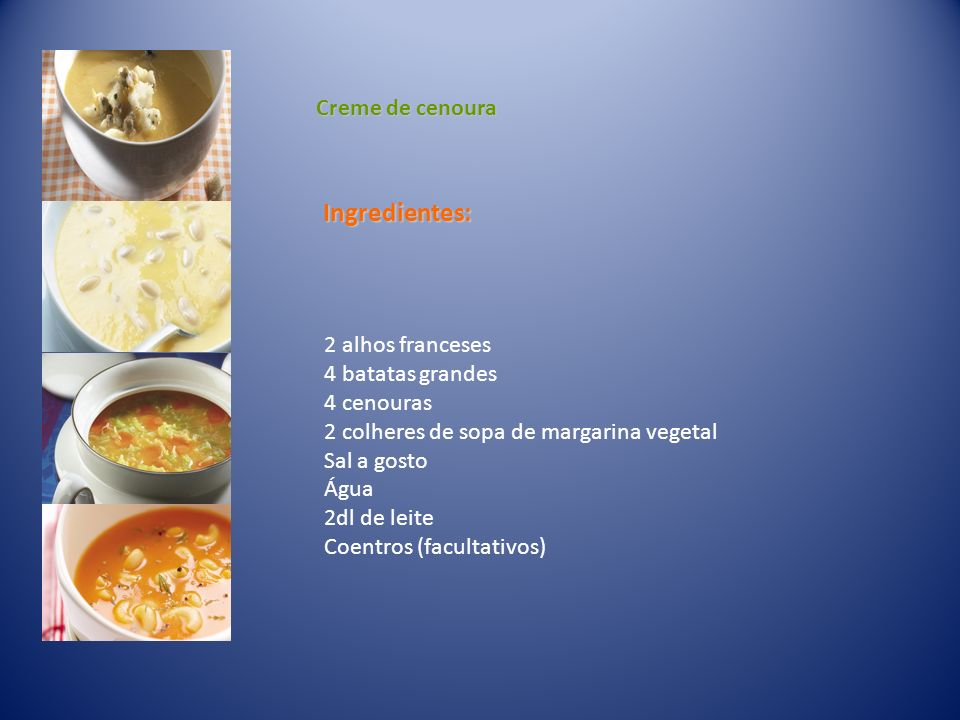 Ingredientes: Creme de cenoura 2 alhos franceses 4 batatas grandes