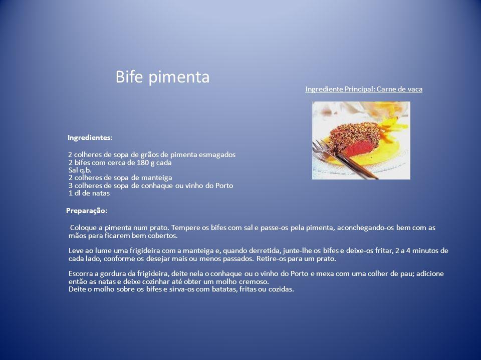 Bife pimenta Ingrediente Principal: Carne de vaca Ingredientes: