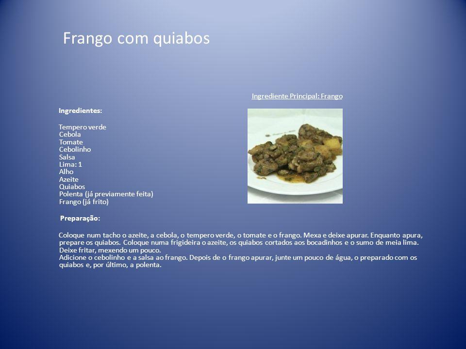 Frango com quiabos Ingrediente Principal: Frango Ingredientes: