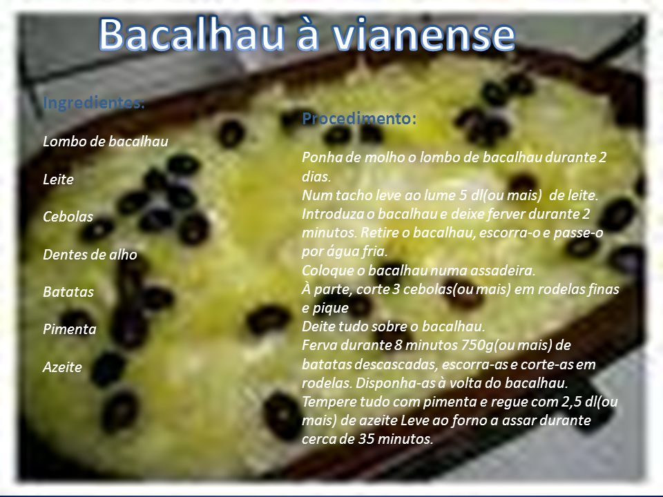 Bacalhau à vianense Ingredientes: Procedimento: Lombo de bacalhau