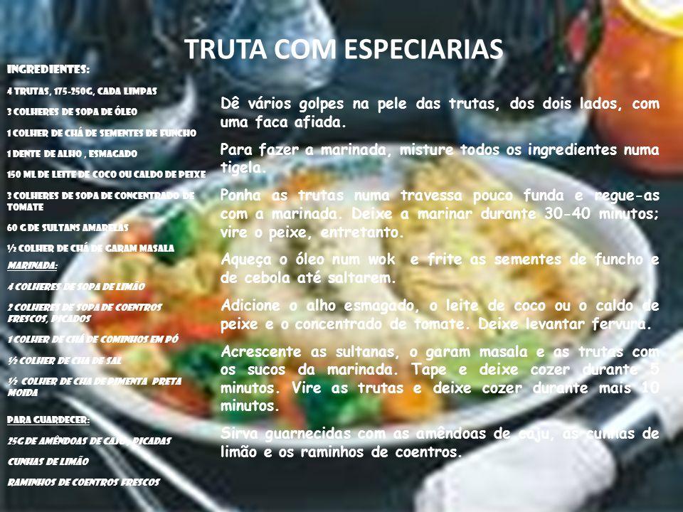 TRUTA COM ESPECIARIAS INGREDIENTES: 4 TRUTAS, 175-250G, CADA LIMPAS. 3 COLHERES DE SOPA DE ÓLEO. 1 COLHER DE CHÁ DE SEMENTES DE FUNCHO.