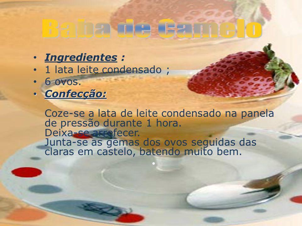 Baba de Camelo Ingredientes : 1 lata leite condensado ; 6 ovos.