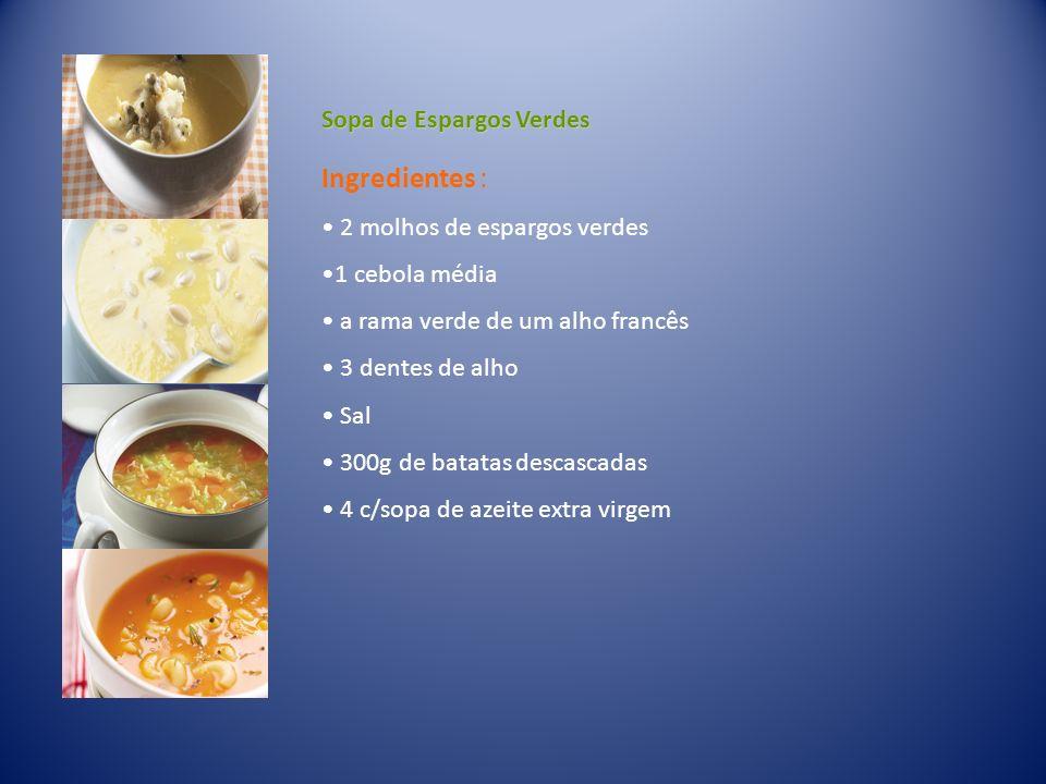 Ingredientes : Sopa de Espargos Verdes 2 molhos de espargos verdes