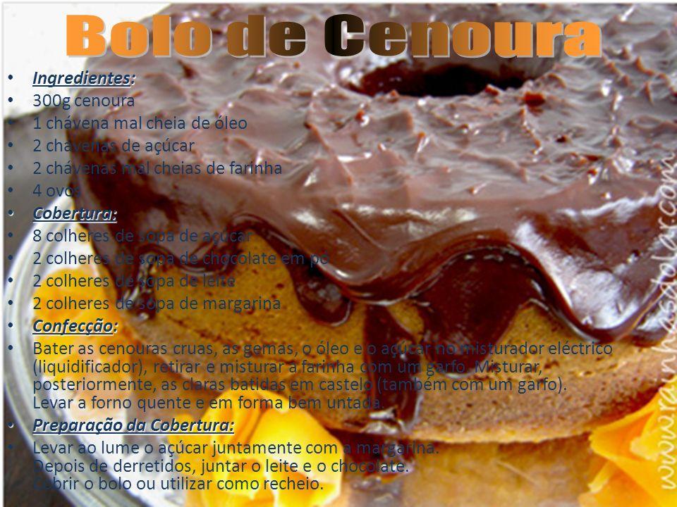 Bolo de Cenoura Ingredientes: 300g cenoura 1 chávena mal cheia de óleo