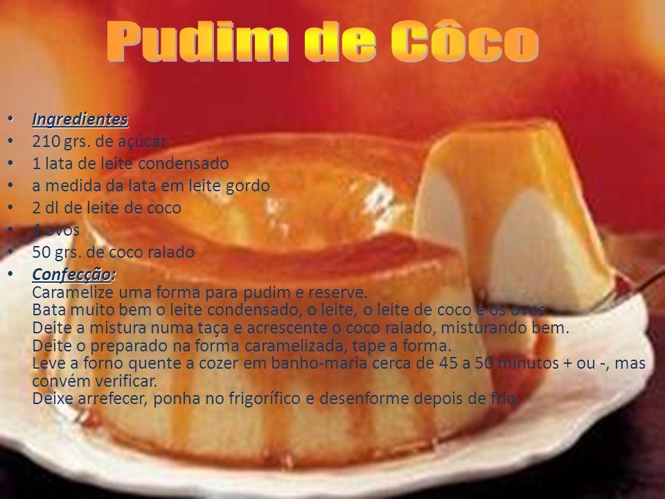 Pudim de Côco Ingredientes 210 grs. de açúcar