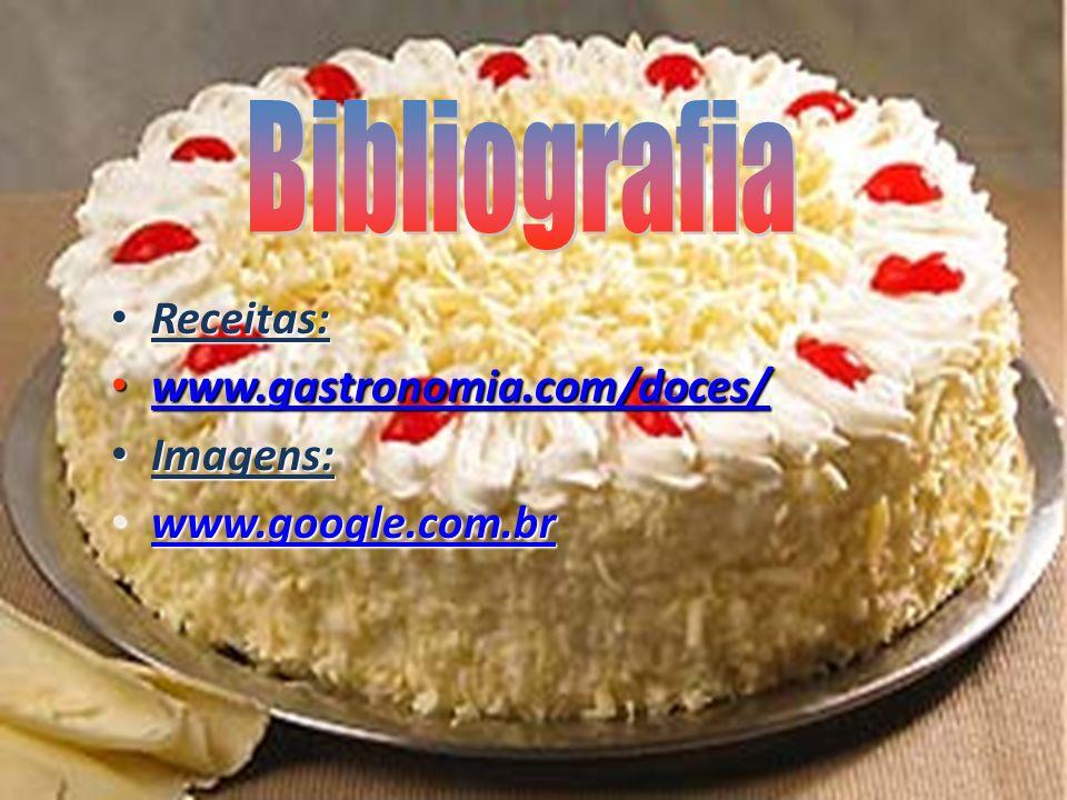 Bibliografia Receitas: www.gastronomia.com/doces/ Imagens: