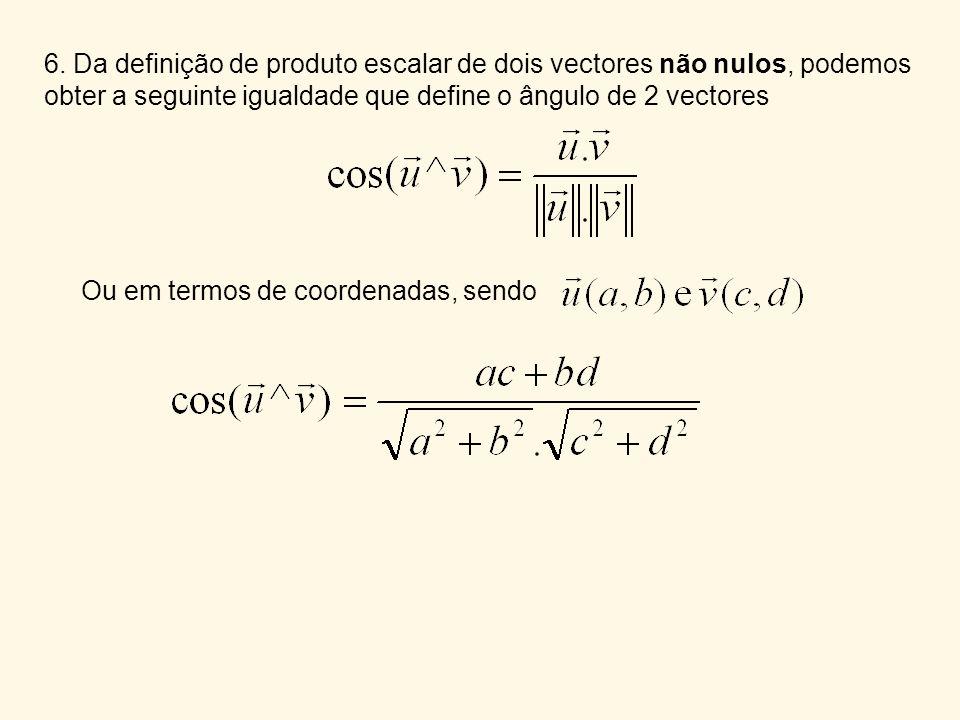 6. Da definição de produto escalar de dois vectores não nulos, podemos obter a seguinte igualdade que define o ângulo de 2 vectores