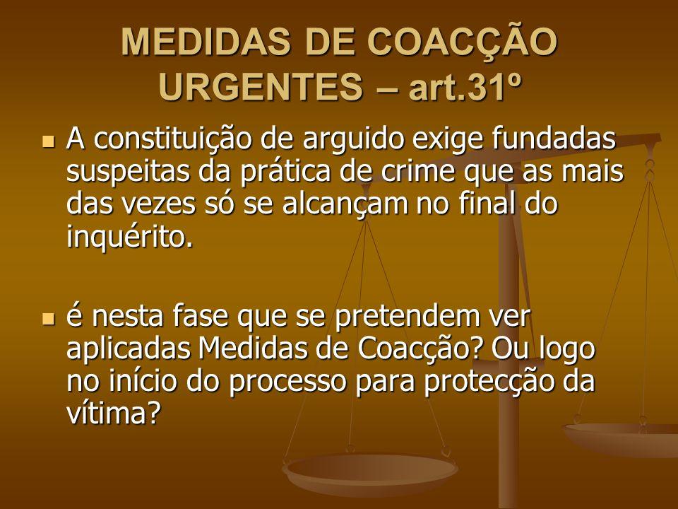 MEDIDAS DE COACÇÃO URGENTES – art.31º