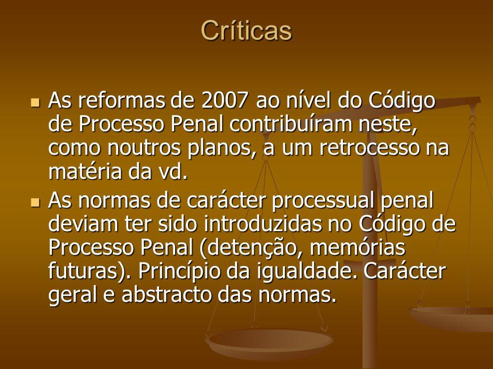 Críticas As reformas de 2007 ao nível do Código de Processo Penal contribuíram neste, como noutros planos, a um retrocesso na matéria da vd.