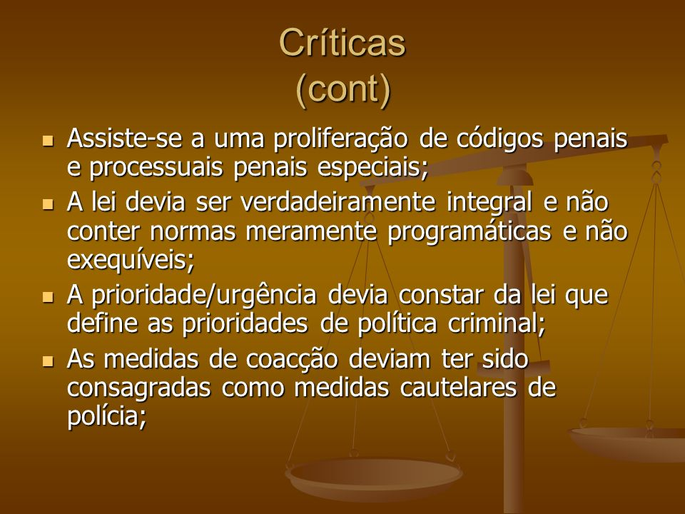Críticas (cont) Assiste-se a uma proliferação de códigos penais e processuais penais especiais;