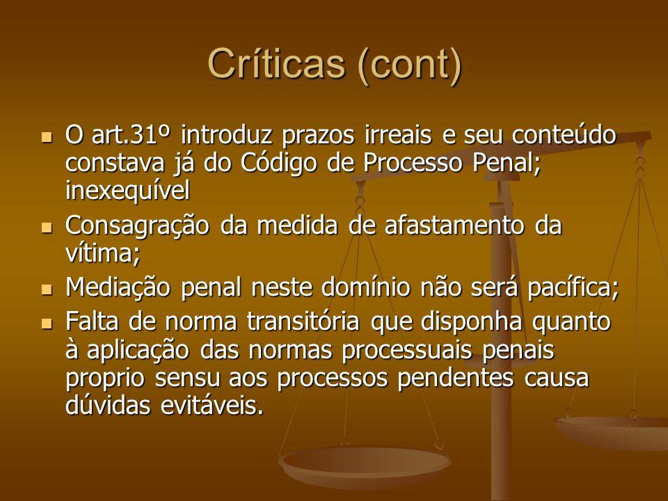 Críticas (cont) O art.31º introduz prazos irreais e seu conteúdo constava já do Código de Processo Penal; inexequível.