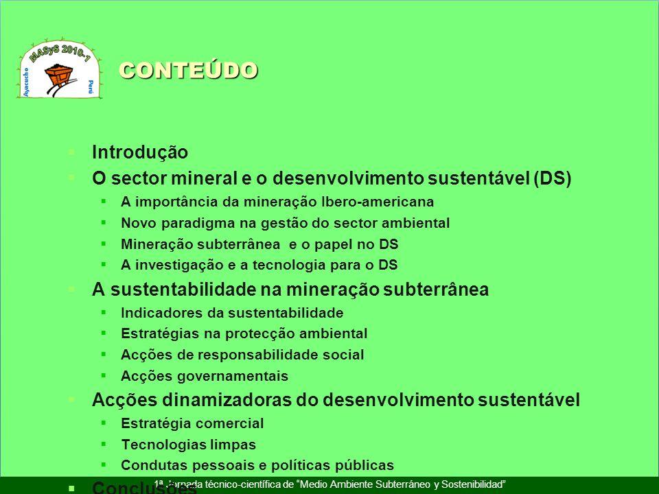 CONTEÚDO Introdução. O sector mineral e o desenvolvimento sustentável (DS) A importância da mineração Ibero-americana.