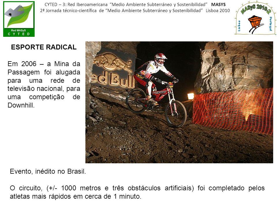 Evento, inédito no Brasil.