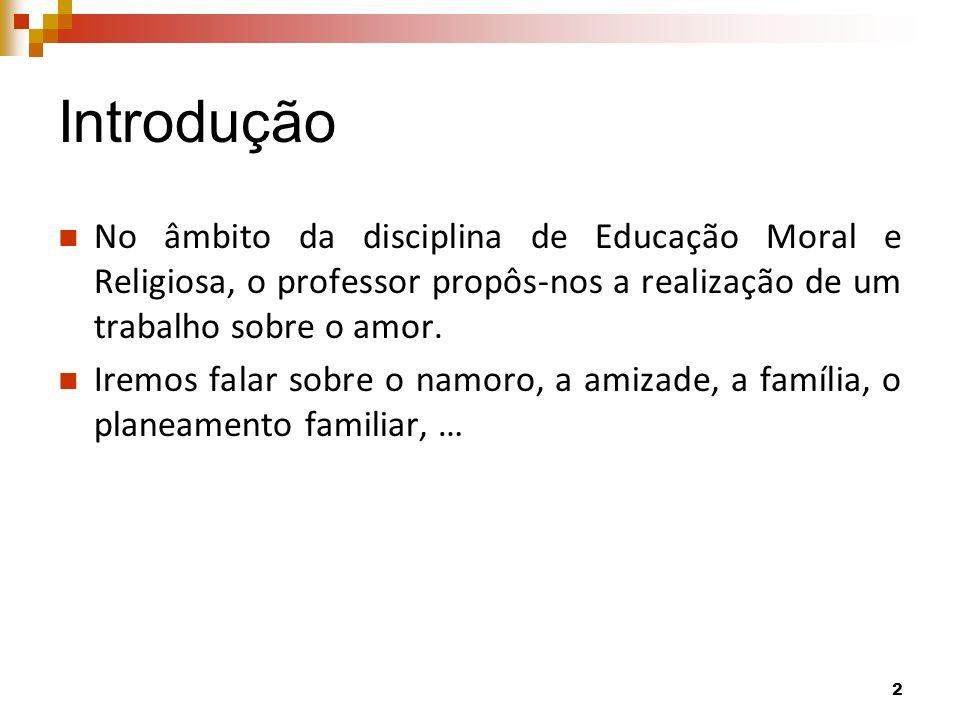 Introdução No âmbito da disciplina de Educação Moral e Religiosa, o professor propôs-nos a realização de um trabalho sobre o amor.