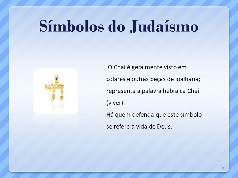 Símbolos do Judaísmo O Chai é geralmente visto em colares e outras peças de joalharia; representa a palavra hebraica Chai (viver).