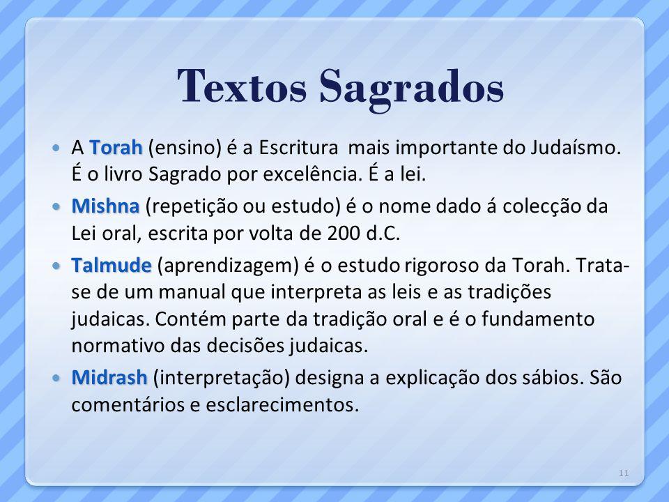 Textos Sagrados A Torah (ensino) é a Escritura mais importante do Judaísmo. É o livro Sagrado por excelência. É a lei.