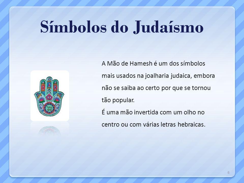 Símbolos do Judaísmo A Mão de Hamesh é um dos símbolos mais usados na joalharia judaica, embora não se saiba ao certo por que se tornou tão popular.