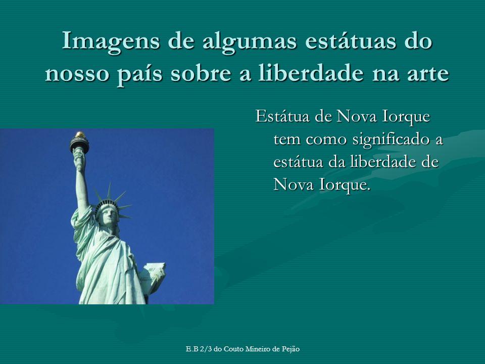 Imagens de algumas estátuas do nosso país sobre a liberdade na arte