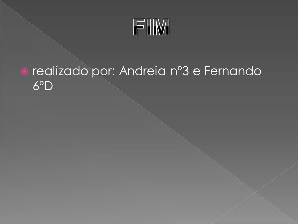 FIM realizado por: Andreia nº3 e Fernando 6ºD